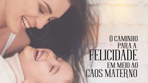 como ser feliz como mãe